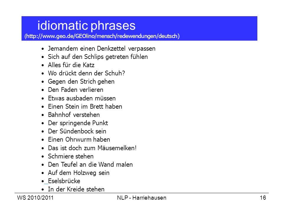 WS 2010/2011NLP - Harriehausen16 idiomatic phrases ( http://www.geo.de/GEOlino/mensch/redewendungen/deutsch) Jemandem einen Denkzettel verpassen Sich