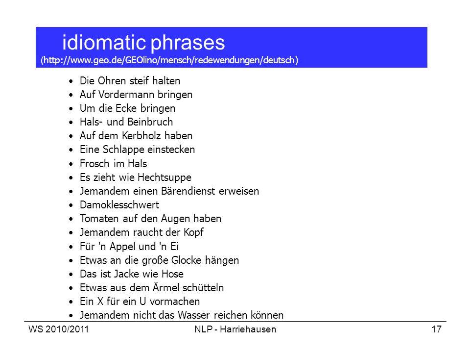 WS 2010/2011NLP - Harriehausen17 idiomatic phrases ( http://www.geo.de/GEOlino/mensch/redewendungen/deutsch) Die Ohren steif halten Auf Vordermann bri