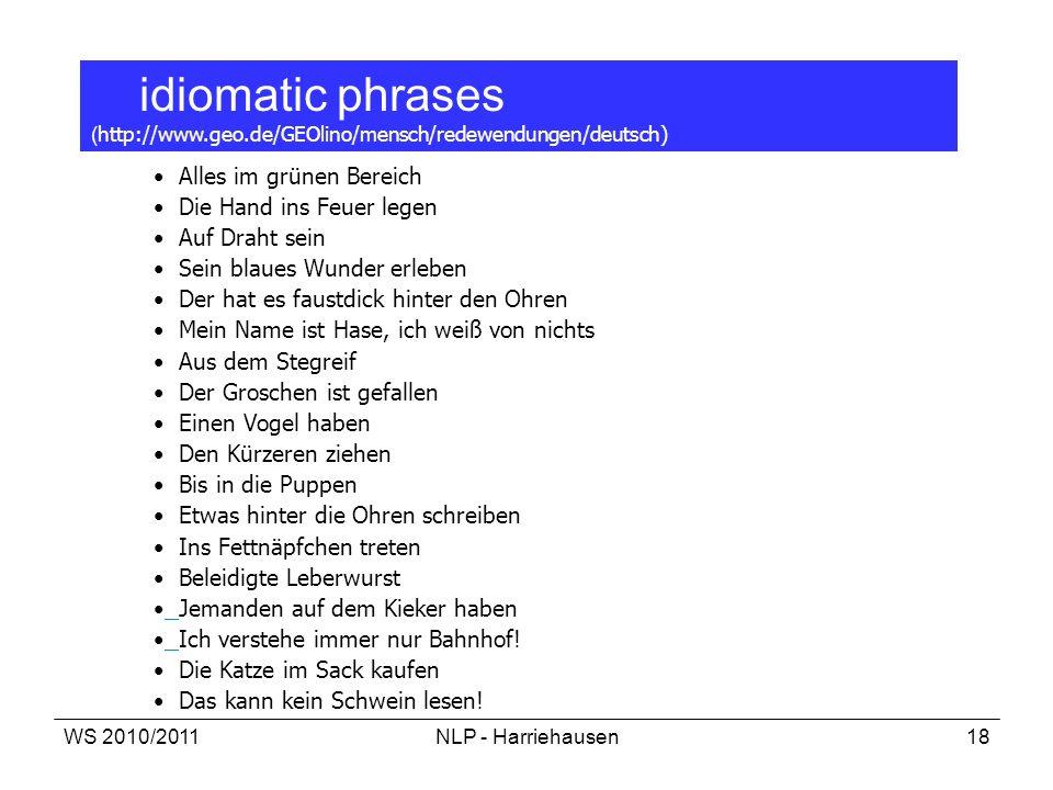 WS 2010/2011NLP - Harriehausen18 idiomatic phrases ( http://www.geo.de/GEOlino/mensch/redewendungen/deutsch) Alles im grünen Bereich Die Hand ins Feue