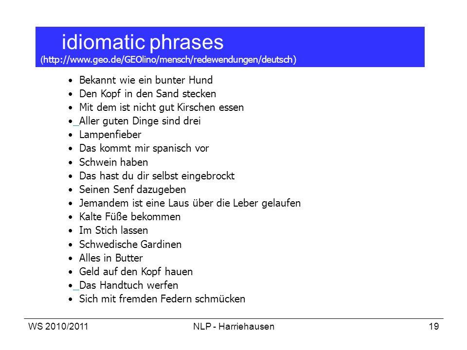 WS 2010/2011NLP - Harriehausen19 idiomatic phrases ( http://www.geo.de/GEOlino/mensch/redewendungen/deutsch) Bekannt wie ein bunter Hund Den Kopf in d