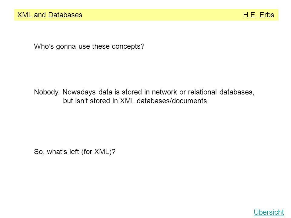 XML and Databases H.E. Erbs Übersicht Whos gonna use these concepts.