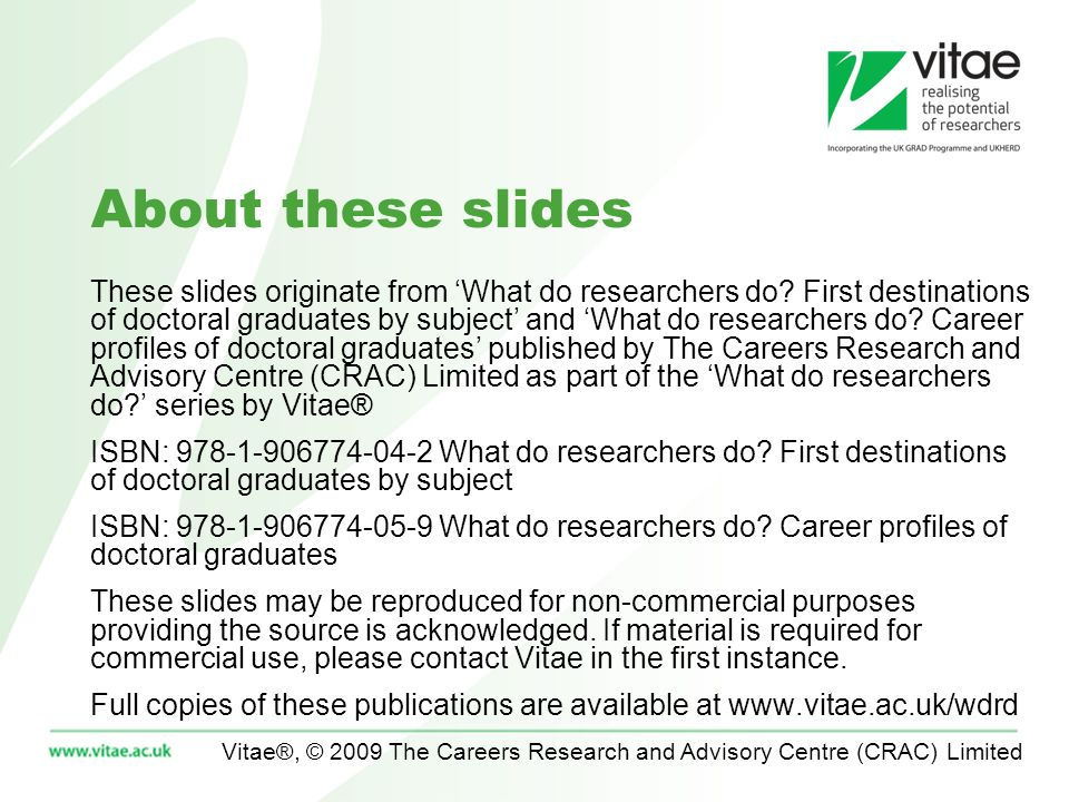 Vitae®, © 2009 The Careers Research and Advisory Centre (CRAC) Limited What do researchers do.