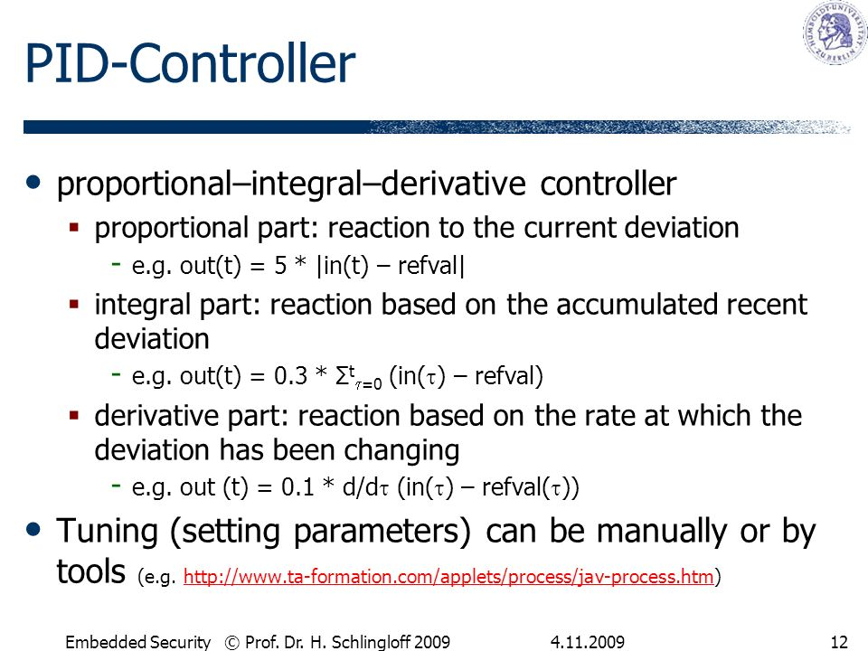 4.11.2009Embedded Security © Prof. Dr. H. Schlingloff 200912 PID-Controller proportional–integral–derivative controller proportional part: reaction to