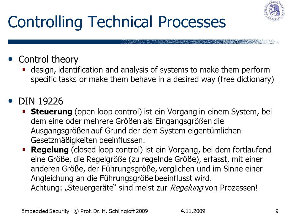 4.11.2009Embedded Security © Prof. Dr. H. Schlingloff 20099 Controlling Technical Processes Control theory design, identification and analysis of syst