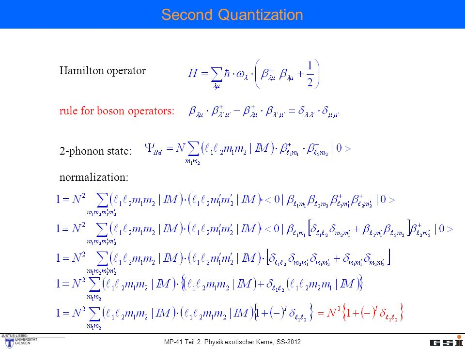 MP-41 Teil 2: Physik exotischer Kerne, SS-2012 Second Quantization Hamilton operator rule for boson operators: 2-phonon state: normalization: