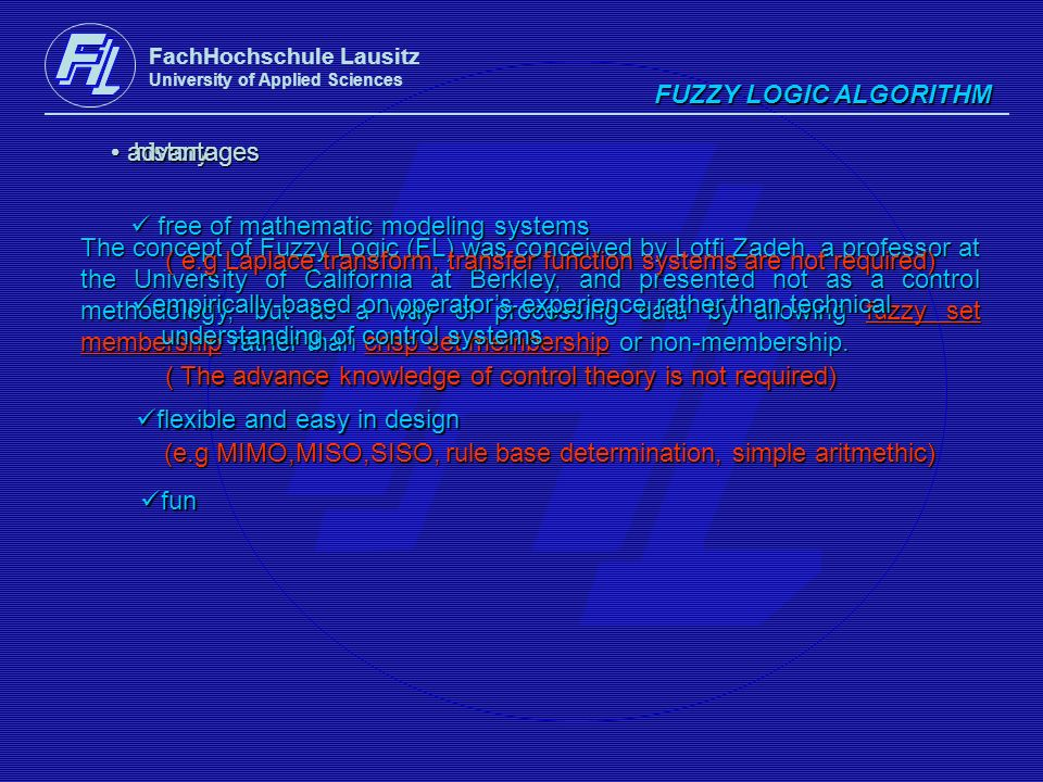FachHochschule Lausitz University of Applied Sciences FUZZY LOGIC ALGORITHM history history The concept of Fuzzy Logic (FL) was conceived by Lotfi Zad