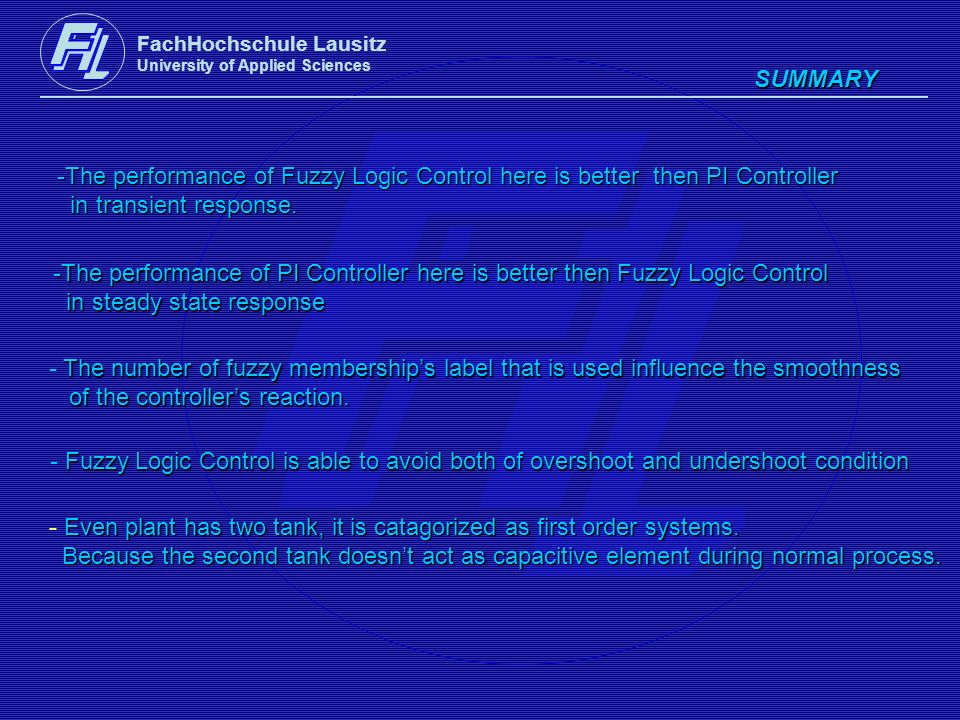 FachHochschule Lausitz University of Applied Sciences SUMMARY -The performance of Fuzzy Logic Control here is better then PI Controller in transient r