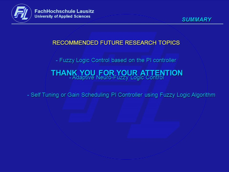 FachHochschule Lausitz University of Applied Sciences SUMMARY RECOMMENDED FUTURE RESEARCH TOPICS Fuzzy Logic Control based on the PI controller - Fuzz