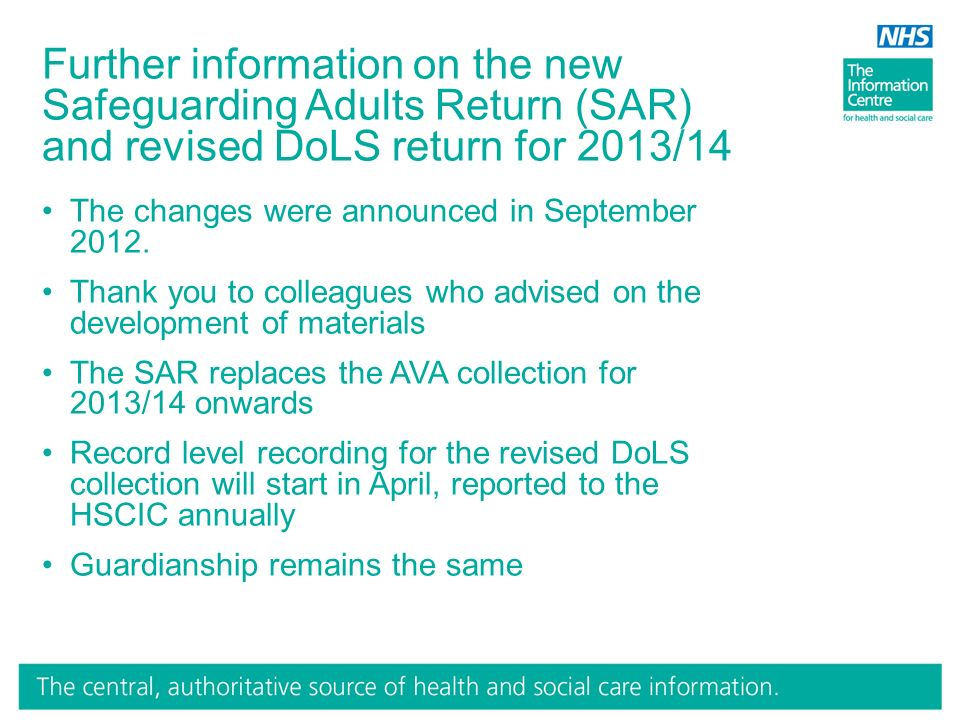 Further information on the new Safeguarding Adults Return (SAR) and revised DoLS return for 2013/14 The changes were announced in September 2012.