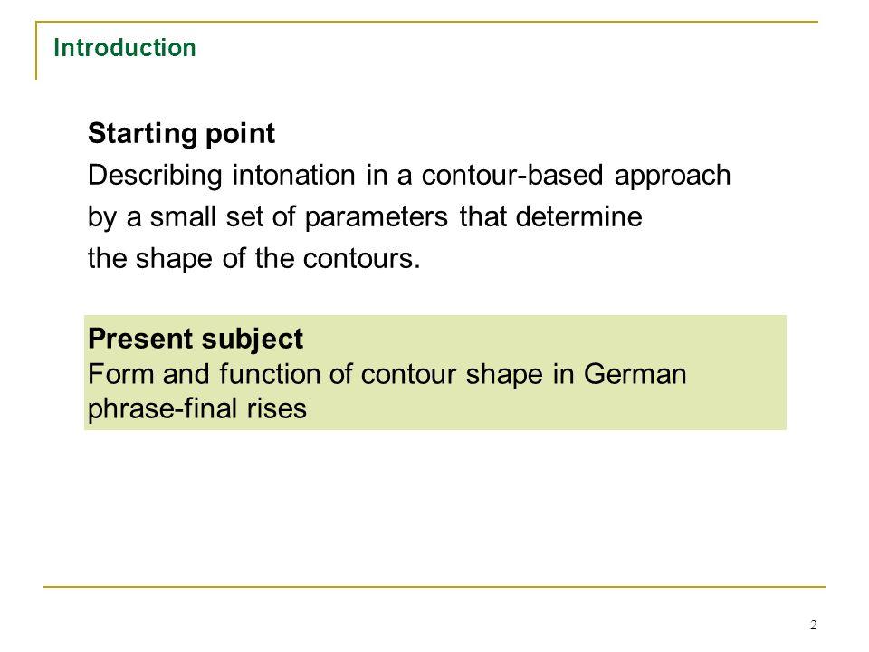 1 Shaping phrase-final rising intonation in German Ernst Dombrowski & Oliver Niebuhr Institut für Phonetik und digitale Sprachverarbeitung (IPdS) Semi