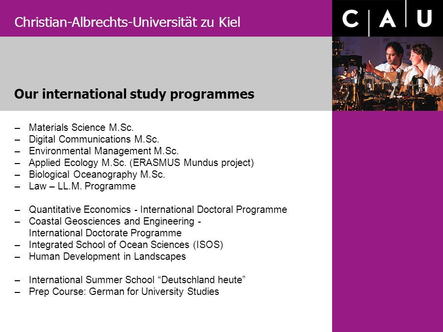 Christian-Albrechts-Universität zu Kiel Our international study programmes –Materials Science M.Sc. –Digital Communications M.Sc. –Environmental Manag