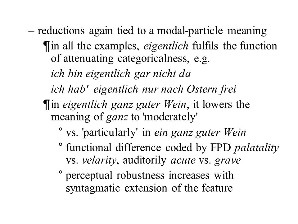 ¶ even tri-syllabic in slow speaking style ich hab nur noch Ostern frei ¶ strongly reduced di-syllabic forms when whole word in weak rhythm section wie lang soll die Woche sein.