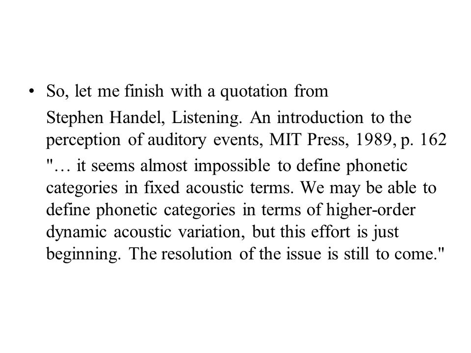 –it does not assume phonological invariance –but establishes regularities of flexible sound patterns –paying attention to fine phonetic detail –in relation to communicative situations and functions –in the languages of the world