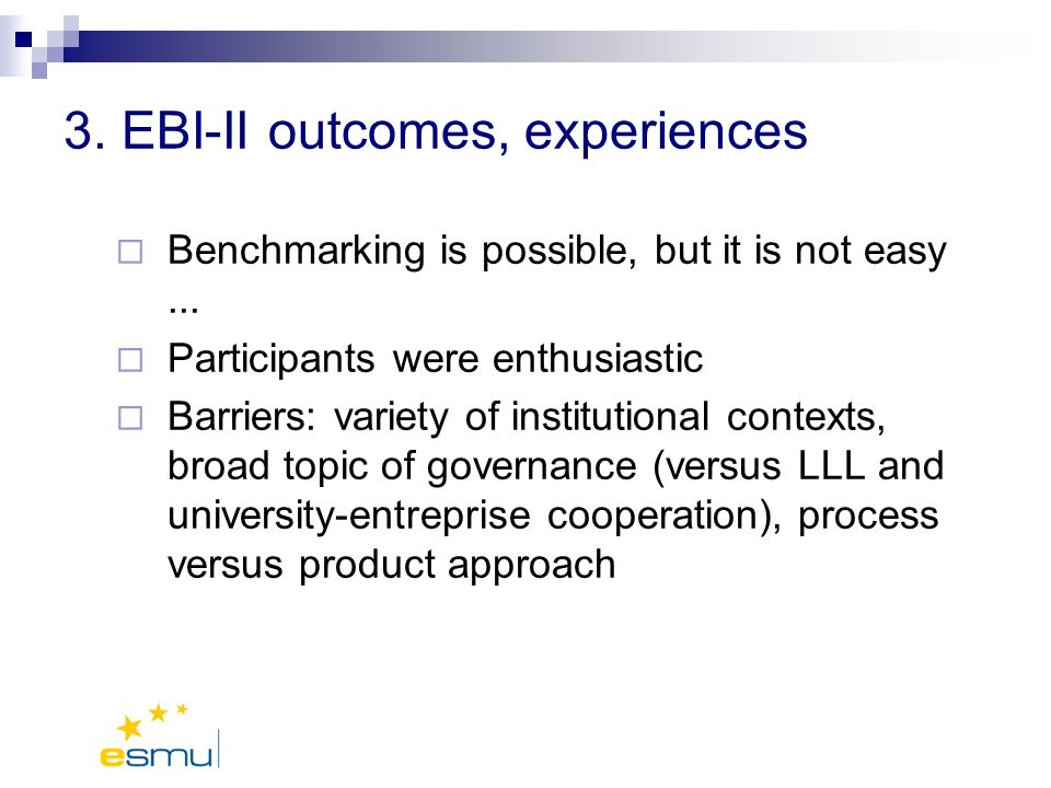 3. EBI-II outcomes, experiences Benchmarking is possible, but it is not easy...
