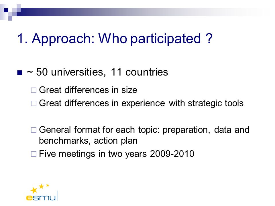 1. Approach: Who participated ? ~ 50 universities, 11 countries Great differences in size Great differences in experience with strategic tools General