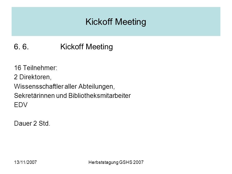 13/11/2007Herbststagung GSHS 2007 Kickoff Meeting 6.