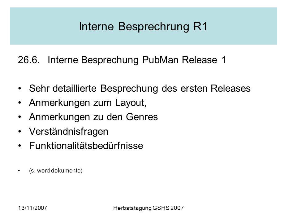 13/11/2007Herbststagung GSHS 2007 Interne Besprechrung R1 26.6.
