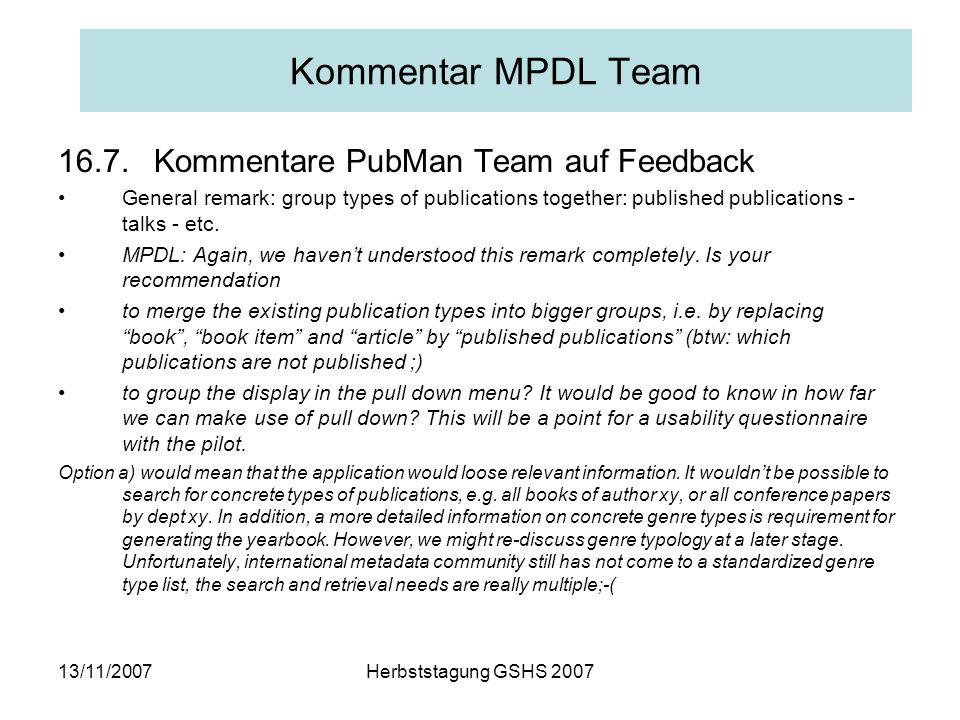 13/11/2007Herbststagung GSHS 2007 Kommentar MPDL Team 16.7.Kommentare PubMan Team auf Feedback General remark: group types of publications together: published publications - talks - etc.