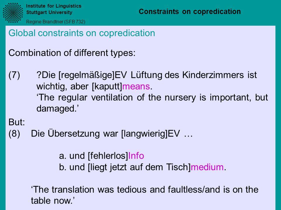 Institute for Linguistics Stuttgart University Regine Brandtner (SFB 732) Constraints on copredication Global constraints on copredication Combination of different types: But: (8)Die Übersetzung war [langwierig]EV … a.