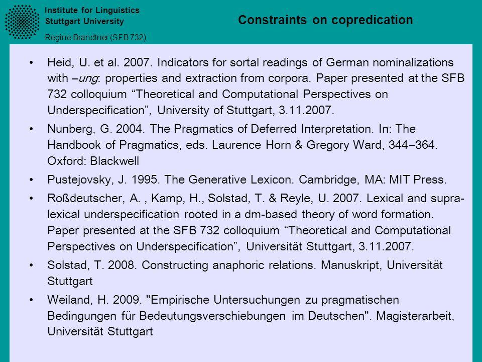 Institute for Linguistics Stuttgart University Regine Brandtner (SFB 732) Constraints on copredication Heid, U.