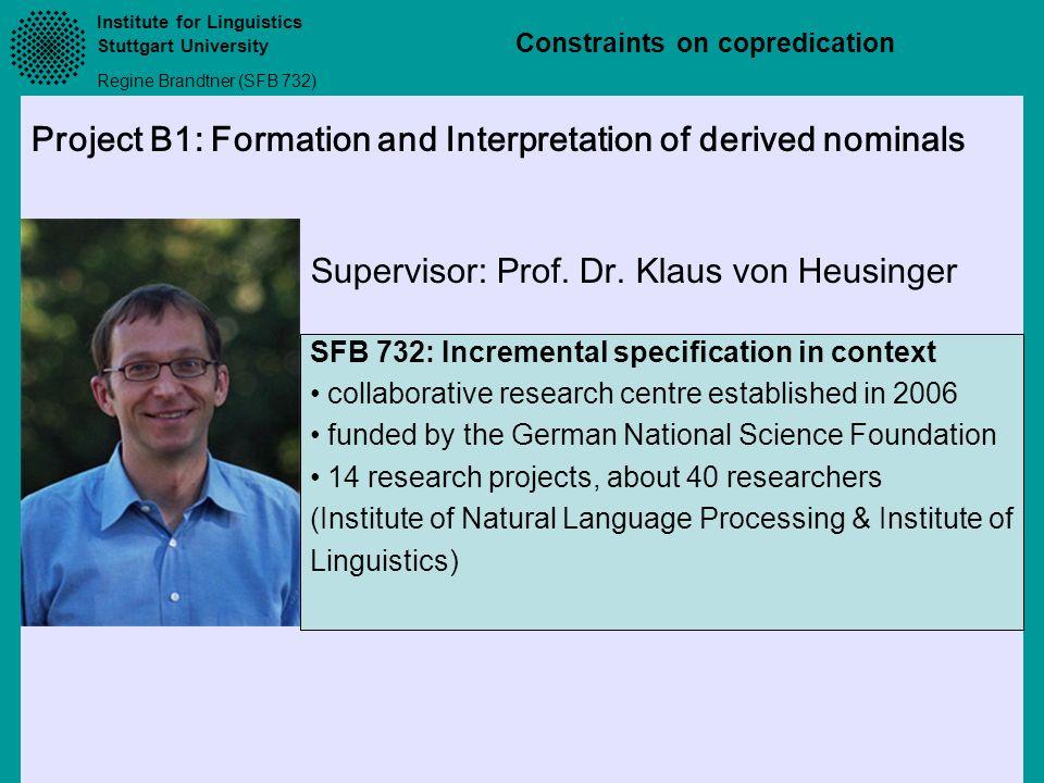 Institute for Linguistics Stuttgart University Regine Brandtner (SFB 732) Constraints on copredication Supervisor: Prof.