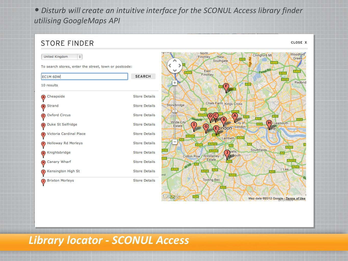 Library locator - SCONUL Access Disturb will create an intuitive interface for the SCONUL Access library finder utilising GoogleMaps API