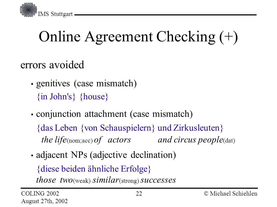 IMS Stuttgart COLING 2002 August 27th, 2002 © Michael Schiehlen 21 Discussion Online agreement checking pays (see next slide).