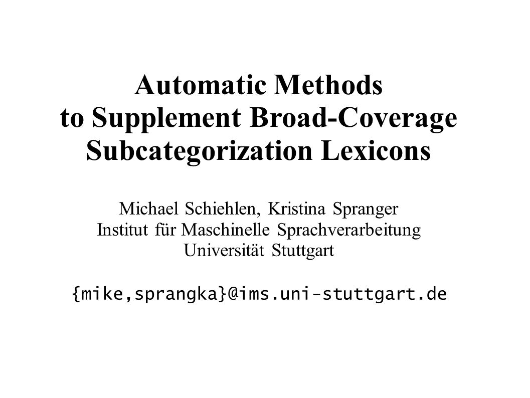 IMS Stuttgart LREC 04 26th May 2004 © Michael Schiehlen, Kristina Spranger 2 three approaches to acquisition of subcategorization frames method for evaluation, annotation guidelines system overview evaluation results rules for inferring frames from stem verbs disambiguation strategies for frame selection Overview of the Talk