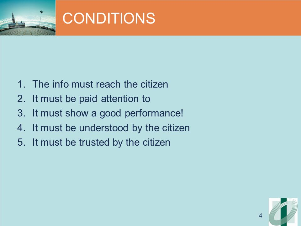4 CONDITIONS 1.The info must reach the citizen 2.It must be paid attention to 3.It must show a good performance.