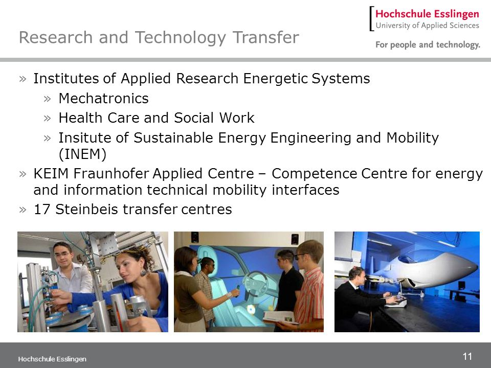 11 Hochschule Esslingen Research and Technology Transfer »Institutes of Applied Research Energetic Systems »Mechatronics »Health Care and Social Work