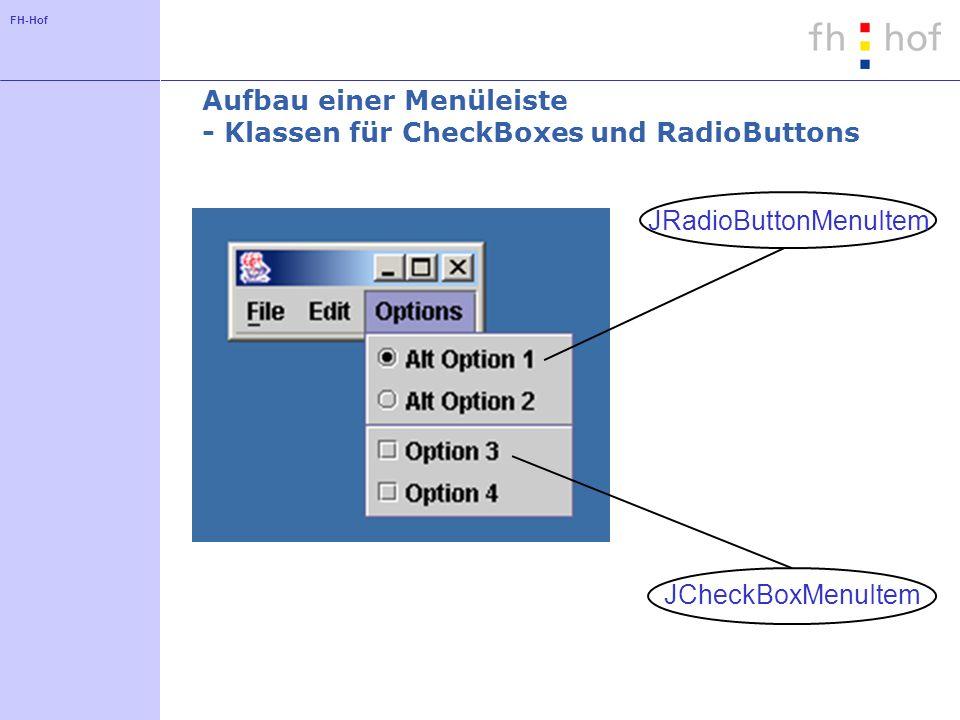 FH-Hof Aufbau einer Menüleiste - Klassen für CheckBoxes und RadioButtons JRadioButtonMenuItem JCheckBoxMenuItem