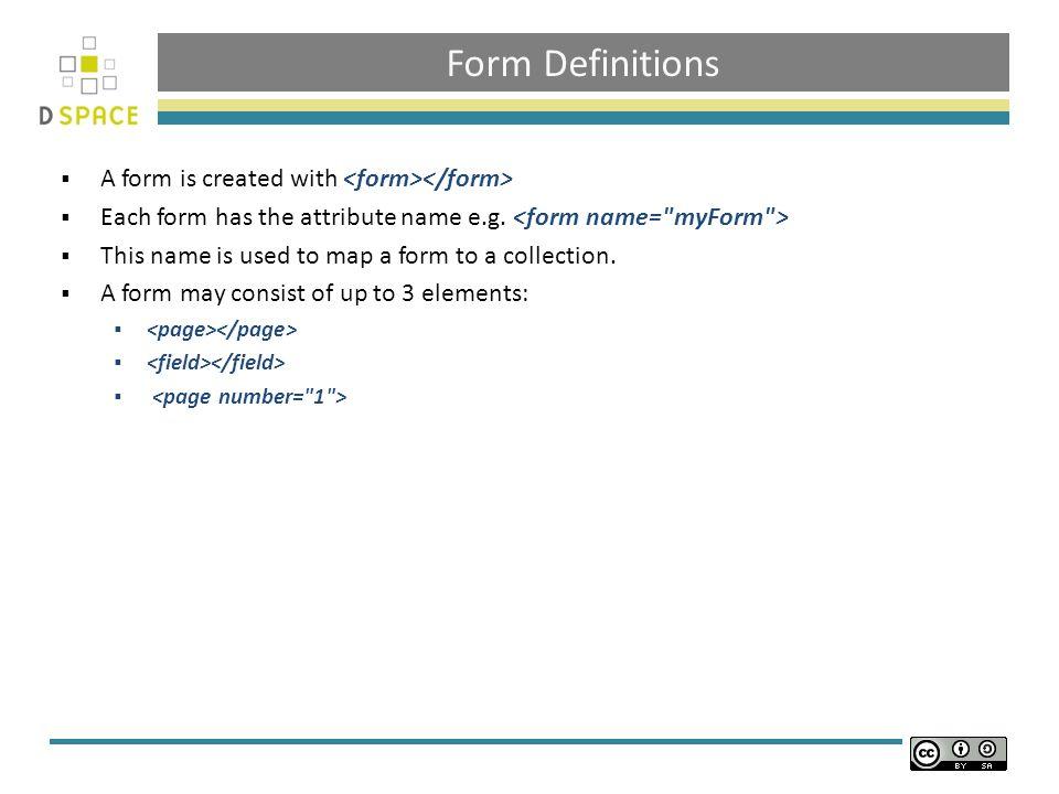 Form Definitions - Fields A consists of: NameMandatory?Description Truemetadata schema name Truemetadata element metadata qualifier Values: true or false Marks a field as repeatable.