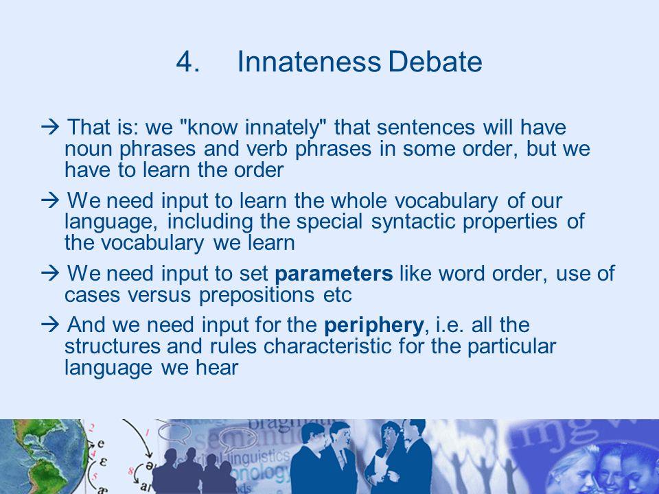 4.Innateness Debate That is: we