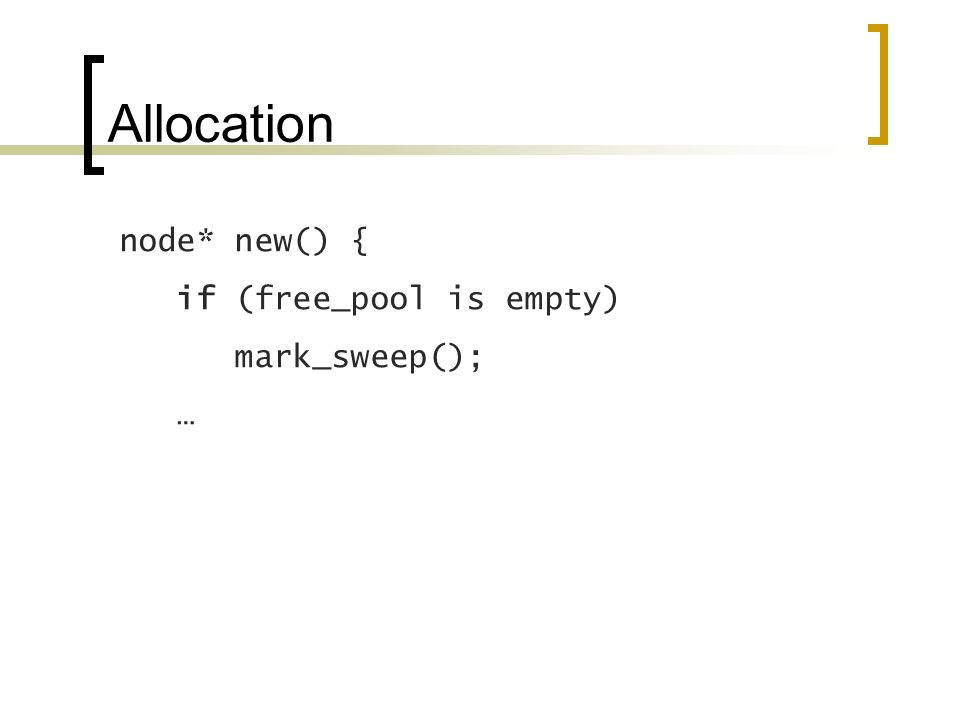 Allocation node* new() { if (free_pool is empty) mark_sweep(); …