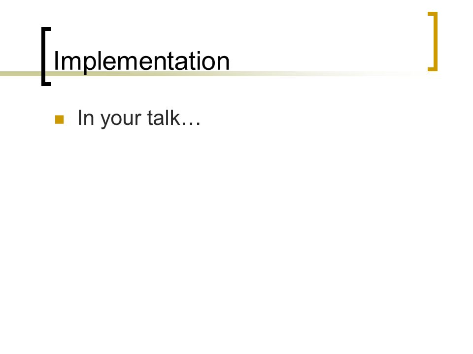 Implementation In your talk…