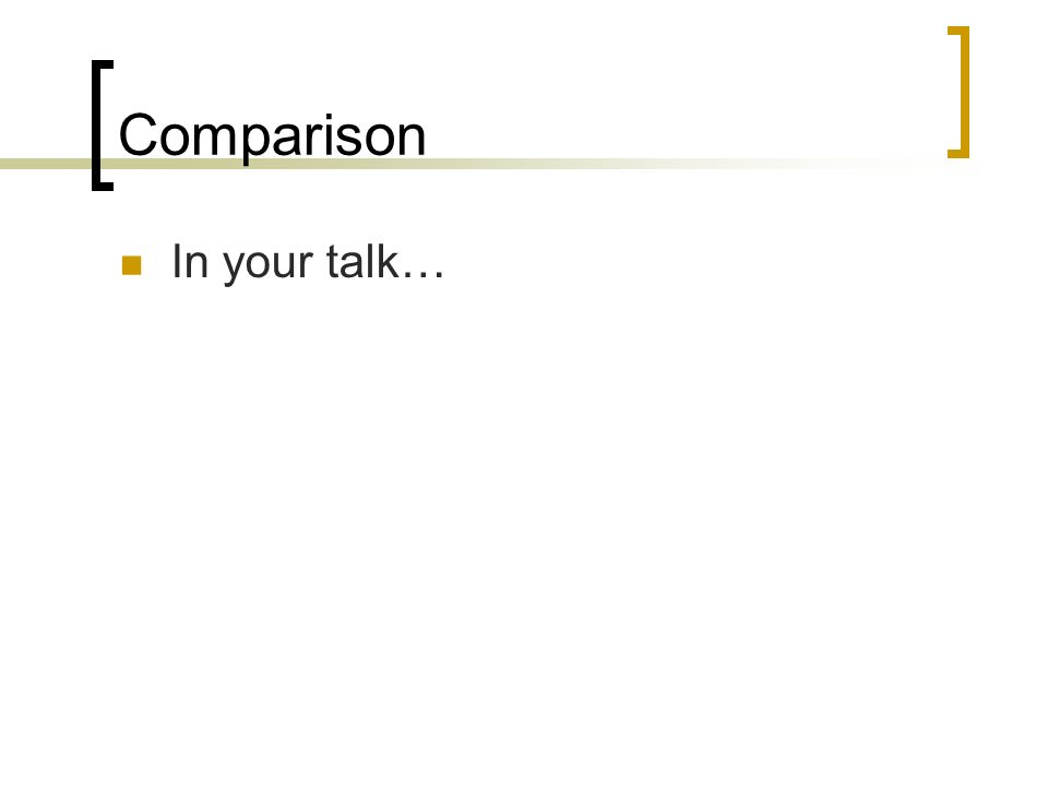 Comparison In your talk…