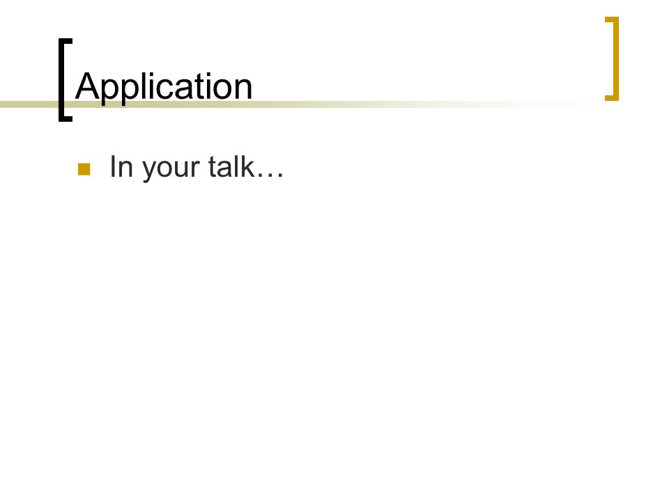 Application In your talk…