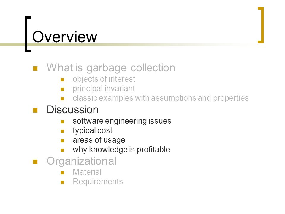 Overview What is garbage collection objects of interest principal invariant classic examples with assumptions and properties Discussion software engin
