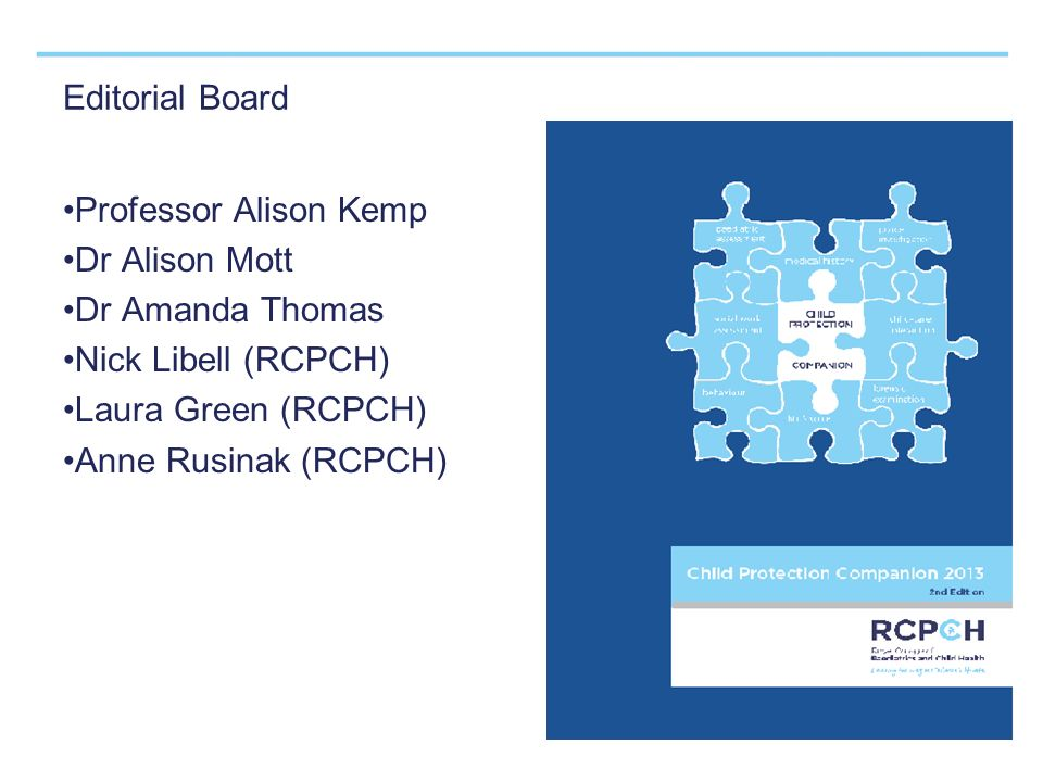 Editorial Board Professor Alison Kemp Dr Alison Mott Dr Amanda Thomas Nick Libell (RCPCH) Laura Green (RCPCH) Anne Rusinak (RCPCH)