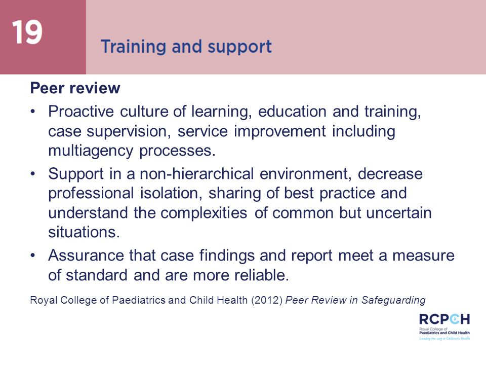 Peer review, supervision and support Peer review Proactive culture of learning, education and training, case supervision, service improvement includin