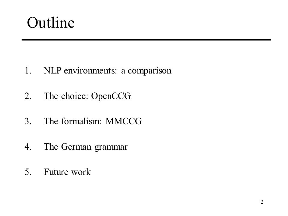 2 Outline 1.NLP environments: a comparison 2.The choice: OpenCCG 3.The formalism: MMCCG 4.The German grammar 5.Future work