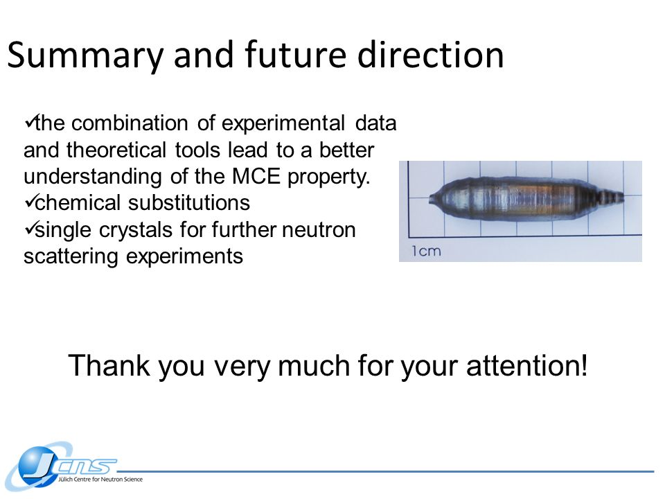 Summary and future direction the combination of experimental data and theoretical tools lead to a better understanding of the MCE property. chemical s
