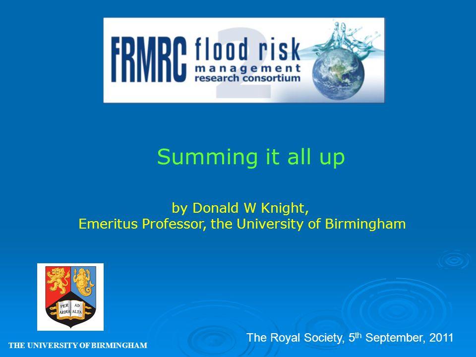 Summing it all up THE UNIVERSITY OF BIRMINGHAM by Donald W Knight, Emeritus Professor, the University of Birmingham The Royal Society, 5 th September, 2011
