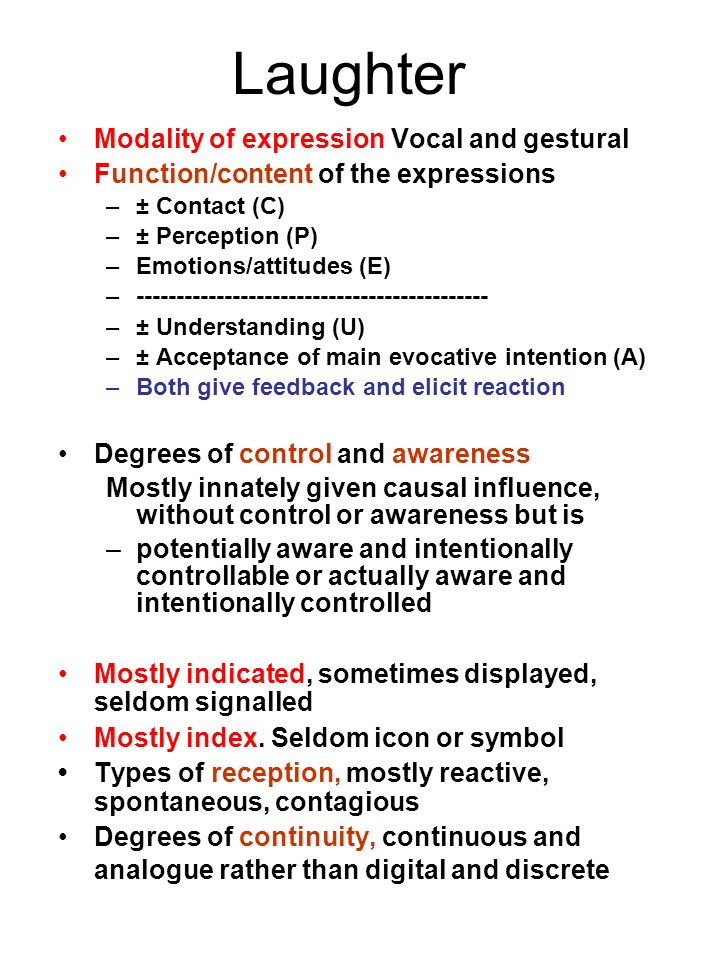 Laughter Modality of expression Vocal and gestural Function/content of the expressions –± Contact (C) –± Perception (P) –Emotions/attitudes (E) –-----