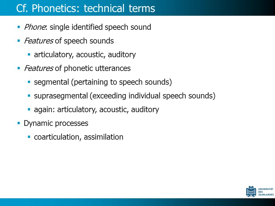 Cf. Phonetics: technical terms Phone: single identified speech sound Features of speech sounds articulatory, acoustic, auditory Features of phonetic u