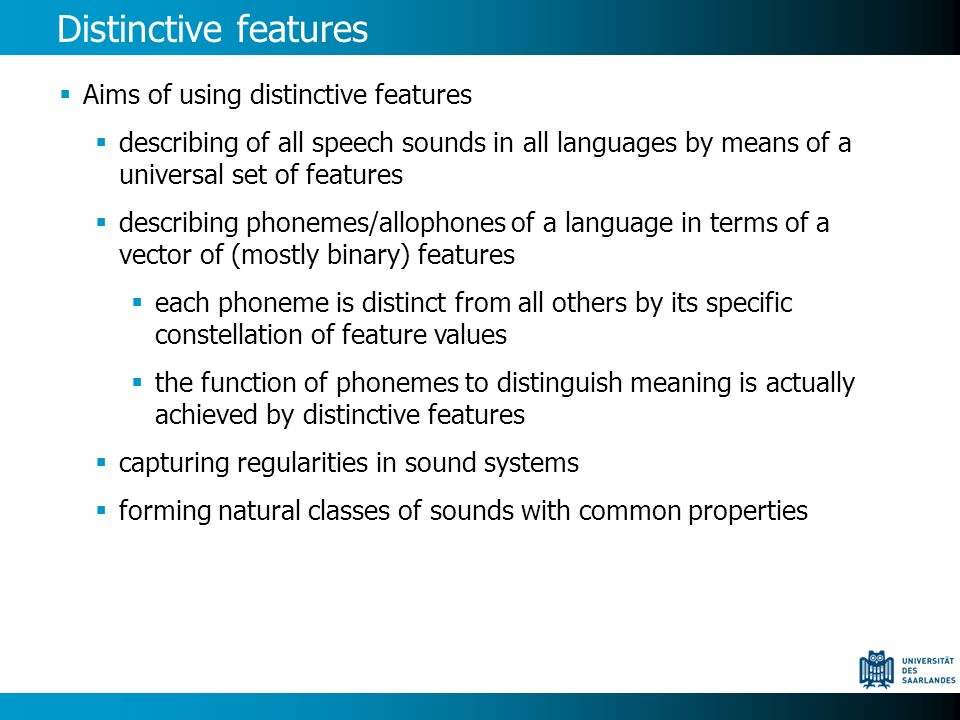 Distinctive features Aims of using distinctive features describing of all speech sounds in all languages by means of a universal set of features descr