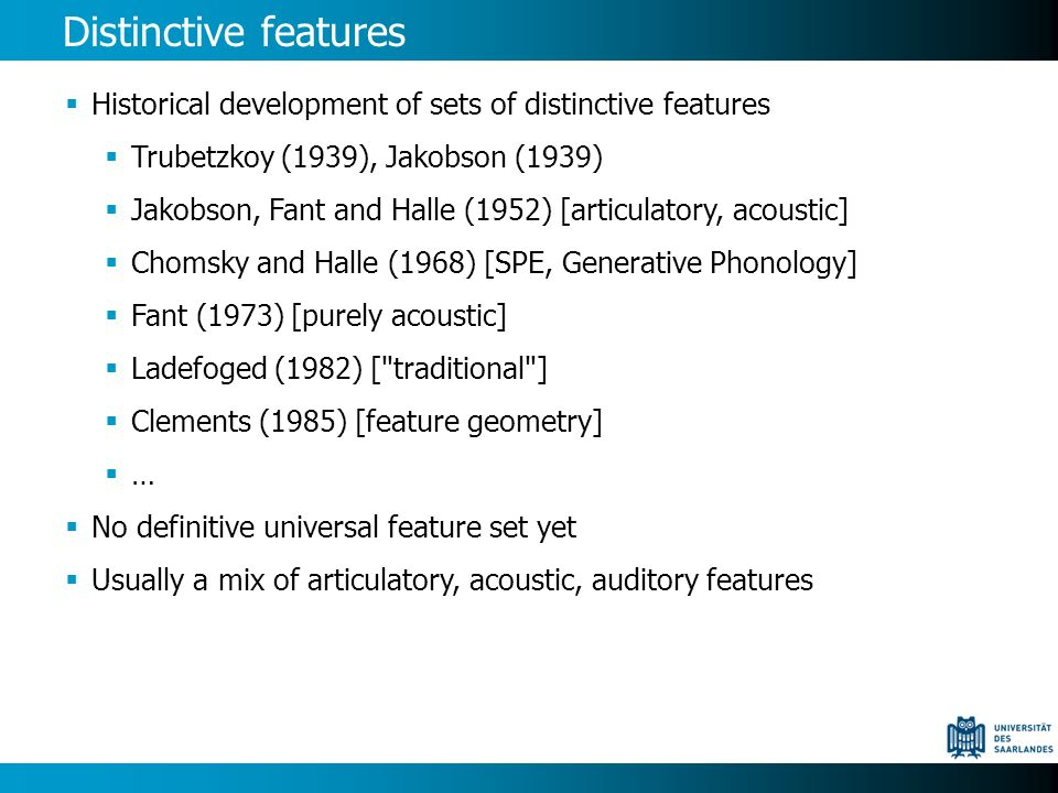 Distinctive features Historical development of sets of distinctive features Trubetzkoy (1939), Jakobson (1939) Jakobson, Fant and Halle (1952) [articu