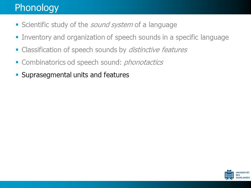 Phonology Scientific study of the sound system of a language Inventory and organization of speech sounds in a specific language Classification of spee