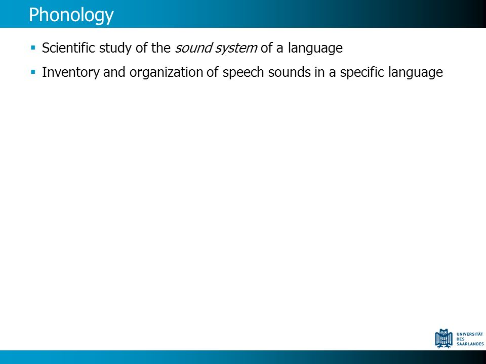 Phonology Scientific study of the sound system of a language Inventory and organization of speech sounds in a specific language