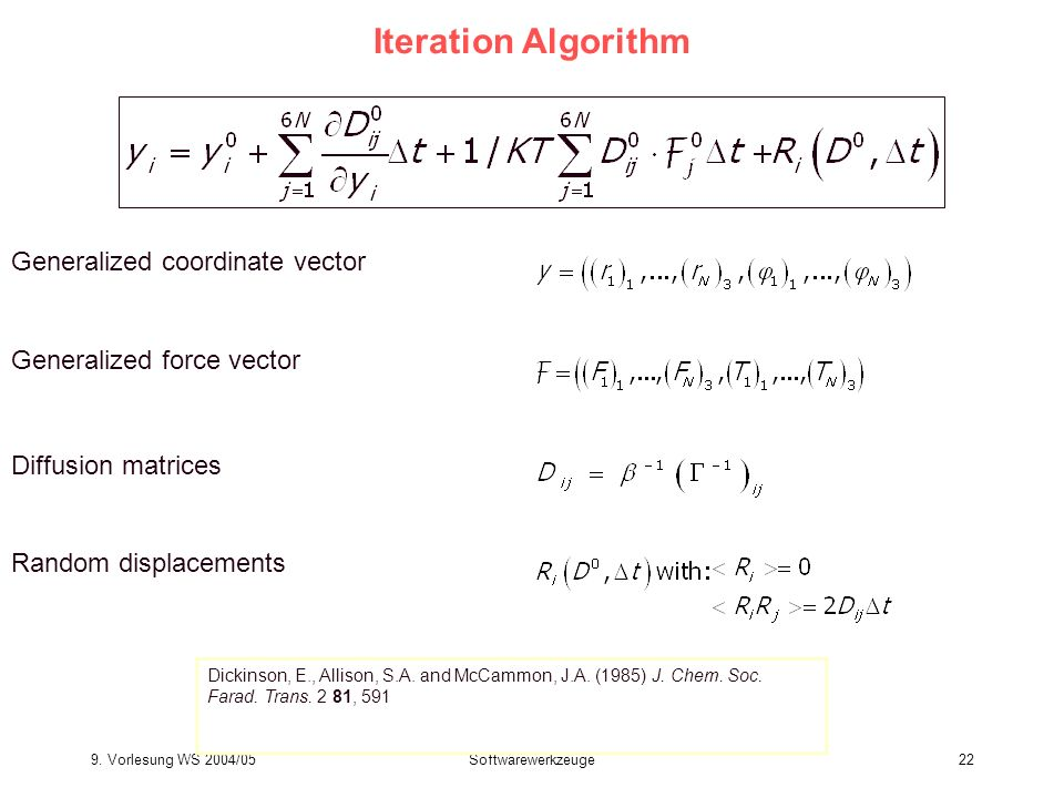 9. Vorlesung WS 2004/05Softwarewerkzeuge22 Iteration Algorithm Generalized force vector Diffusion matrices Random displacements Generalized coordinate